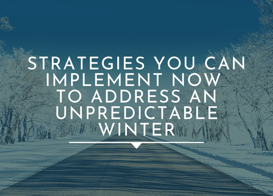 Strategies you can implement NOW to address an unpredictable winter