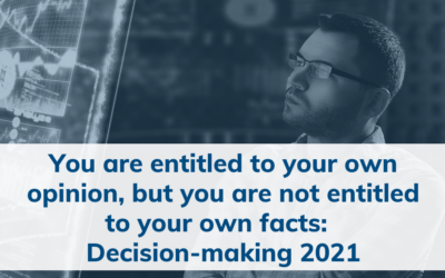 You are entitled to your own opinion, but you are not entitled to your own facts:  Decision-making 2021